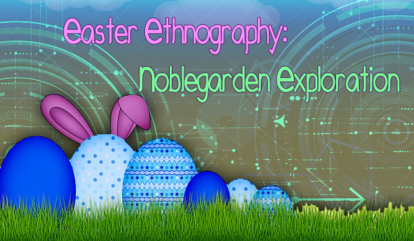 Easter Ethnography: Noblegarden Exploration in WoW @ World of Warcraft