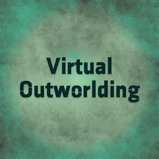 Virtual Outworlding